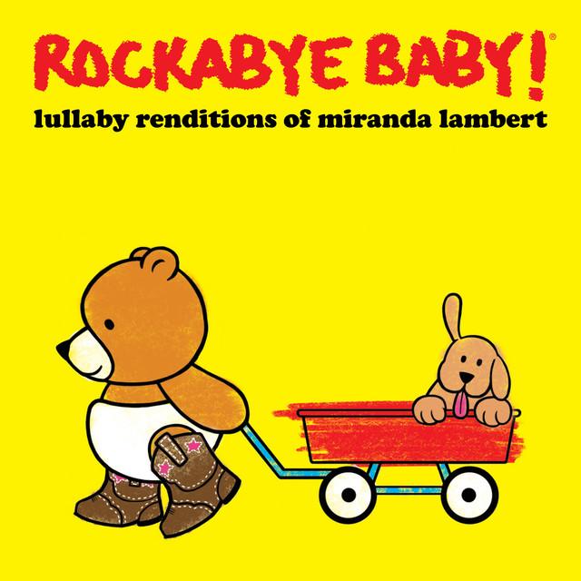Lullaby Renditions of Miranda Lambert by Rockabye Baby!