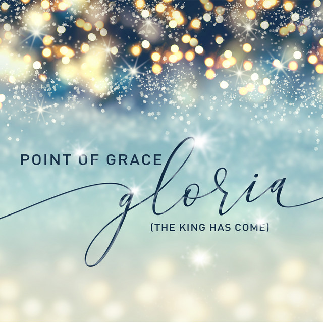 Point Of Grace - Gloria (The King Has Come)