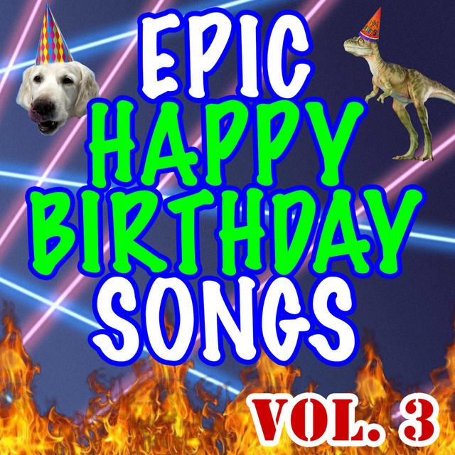 Epic Happy Birthday Songs, Vol. 3 By Epic Happy Birthdays