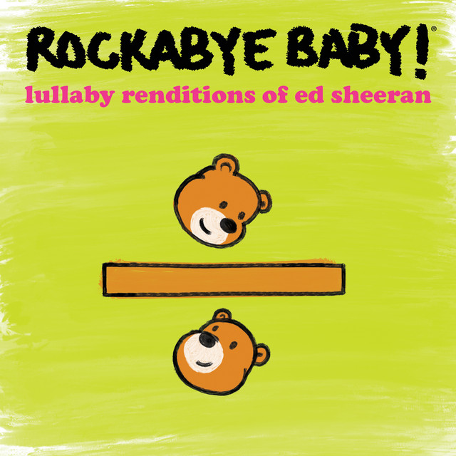 Lullaby Renditions of Ed Sheeran by Rockabye Baby!