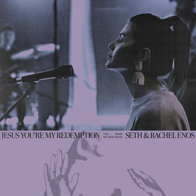 Seth & Rachel Enos - Jesus You're My Redemption (Live)