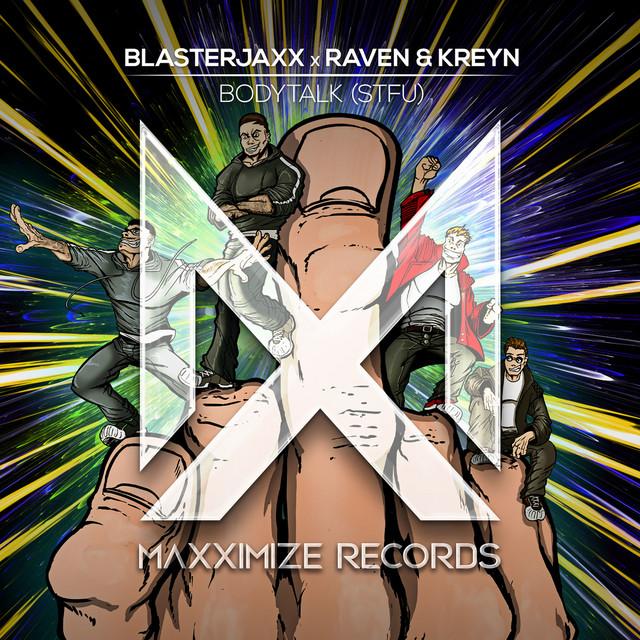 Blasterjaxx & Raven & Kreyn - Bodytalk (STFU)