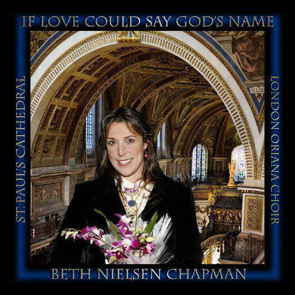 If Love Could Say God's Name (Live At St. Paul's Cathedral) by Beth Nielsen Chapman