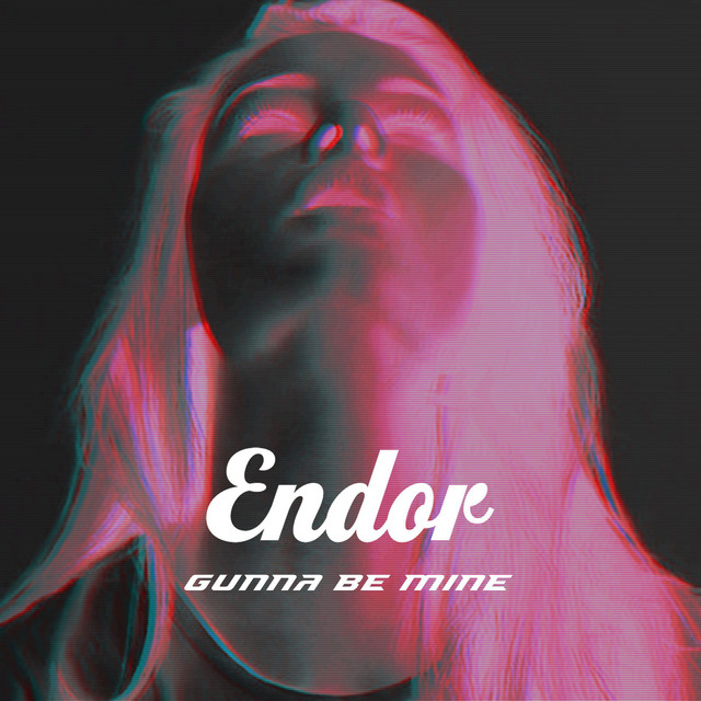 Gunna be mine · Endor
