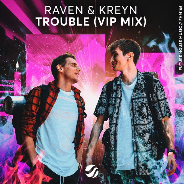 Raven & Kreyn - Trouble (VIP Mix)