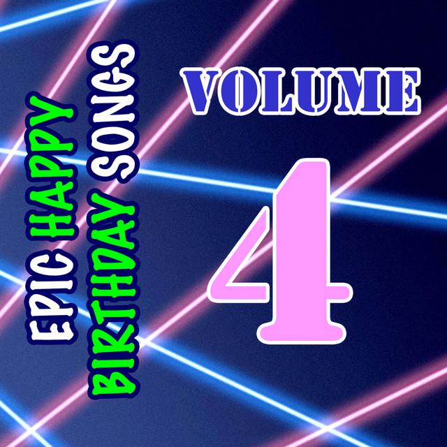 Epic Happy Birthday Songs, Vol. 4 By Epic Happy Birthdays