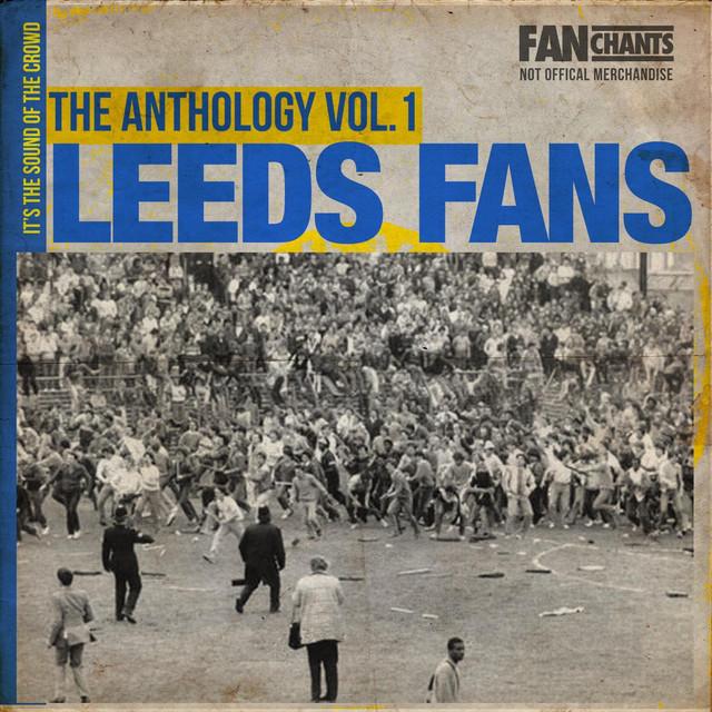 Leeds United Fans Anthology I (Real United Fans Football Songs)