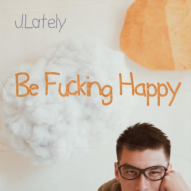 Be Fucking Happy