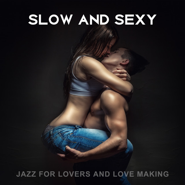 Slow And Sexy Jazz For Lovers And Love Making By Various Artists