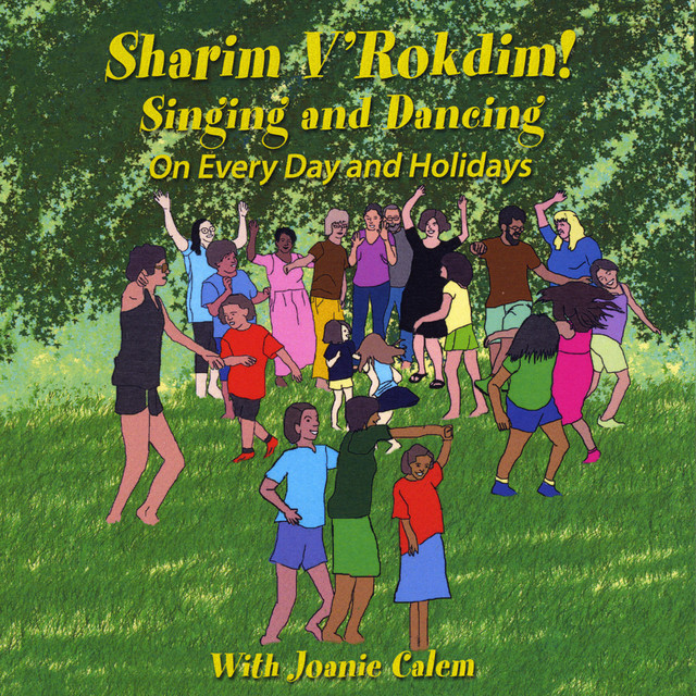 Sharim V'Rokdim, Singing and Dancing on Every Day and Holidays by Joanie Calem