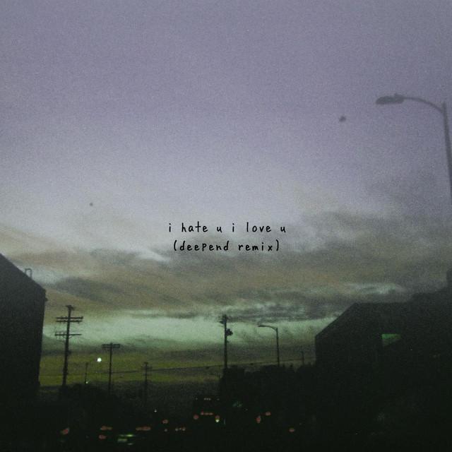 i hate u, i love u (feat. olivia o'brien) - Deepend Remix