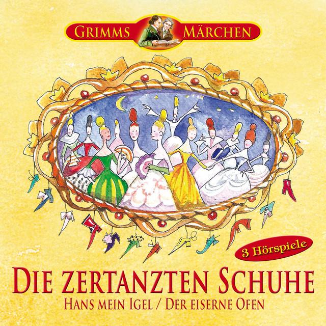 Grimms Märchen: Die zertanzten Schuhe, Hans mein Igel, Der eiserne Ofen