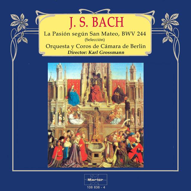 Bach: La Pasión según San Mateo, BWV 244 (Selección)