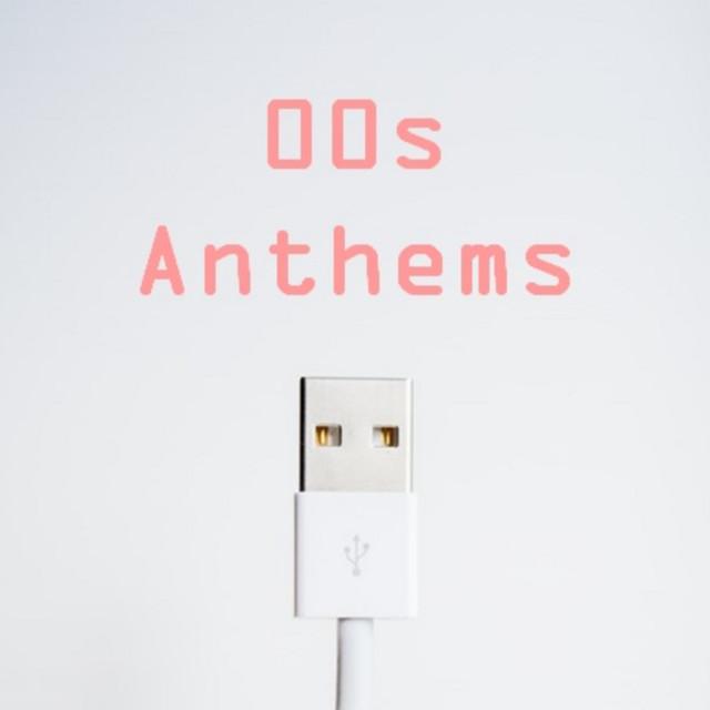 00s Anthems