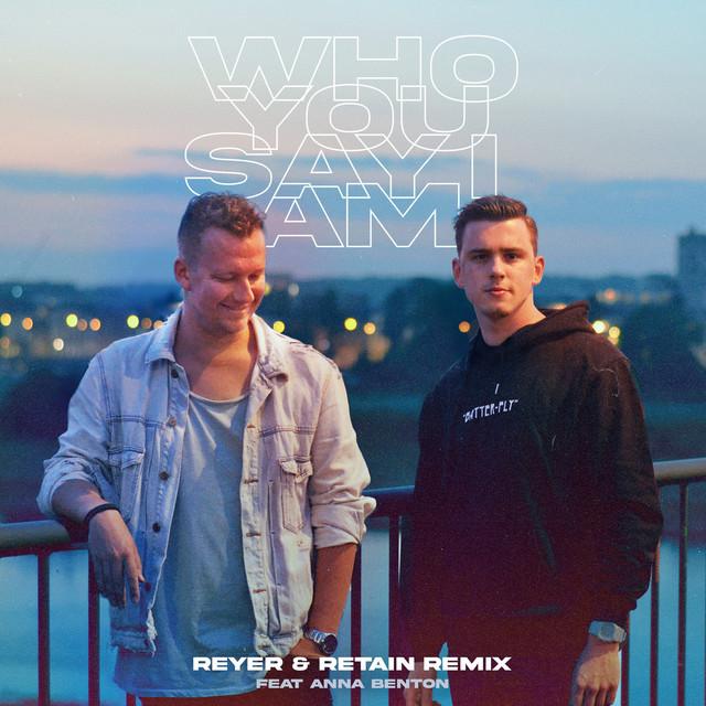 Reyer, Retain, Anna Benton - Who You Say I Am - Reyer & Retain Remix