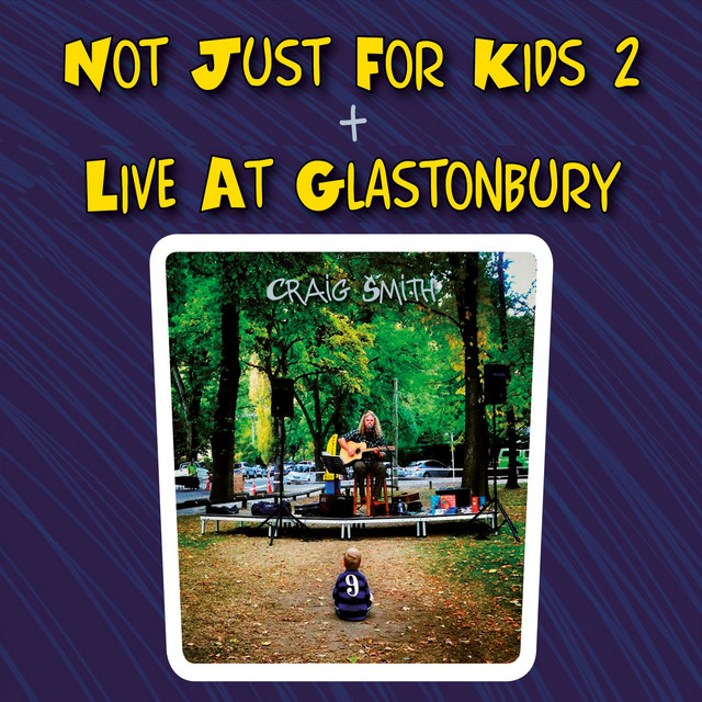 Not Just for Kids 2 + Live at Glastonbury by Craig Smith