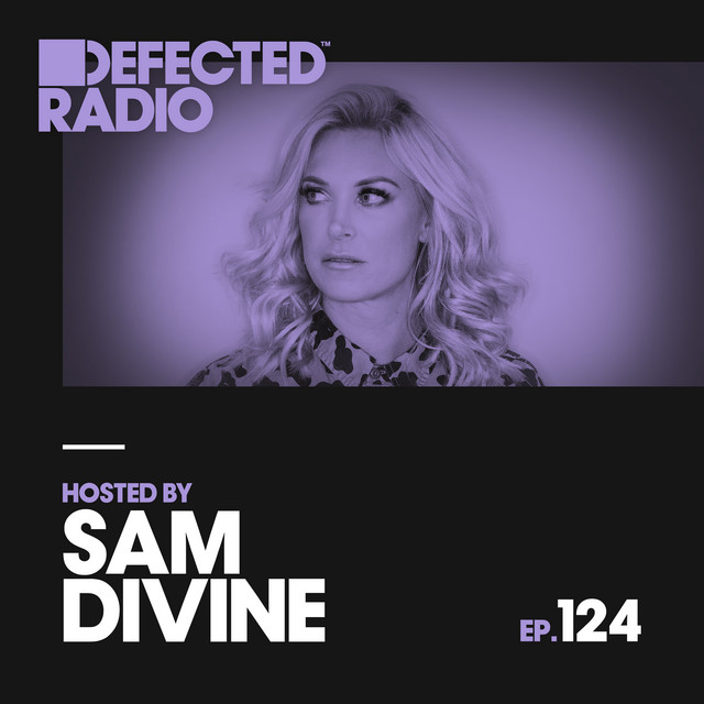 Defected Radio Episode 124 (hosted by Sam Divine)
