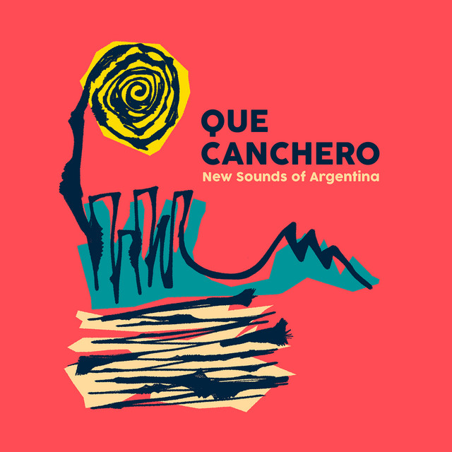 Que Canchero: New Sounds of Argentina