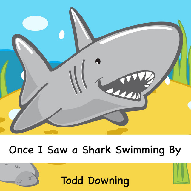 Once I Saw a Shark Swimming By by Todd Downing