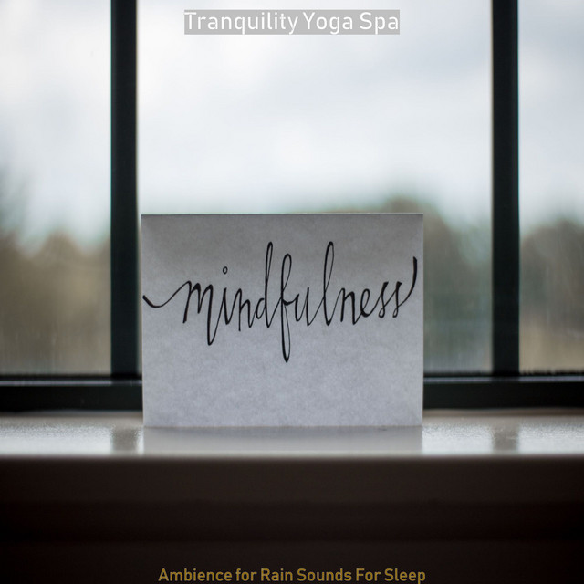 Album cover for Ambience for Rain Sounds For Sleep by Tranquility Yoga Spa