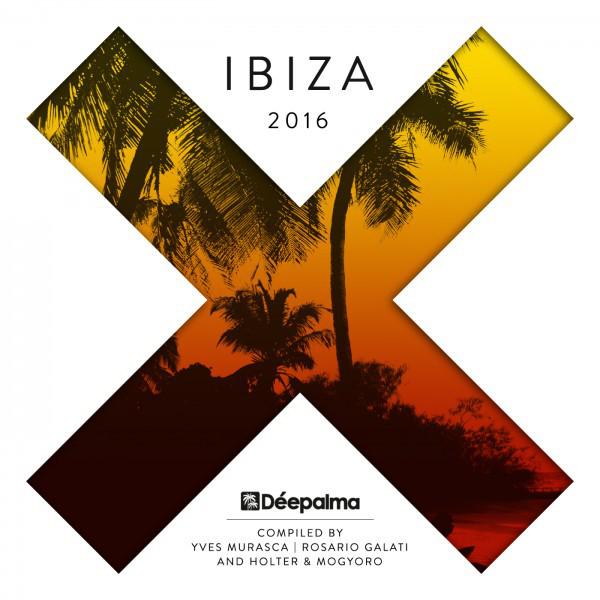 Déepalma Ibiza 2016 (Compiled by Yves Murasca, Rosario Galati, Holter & Mogyoro)