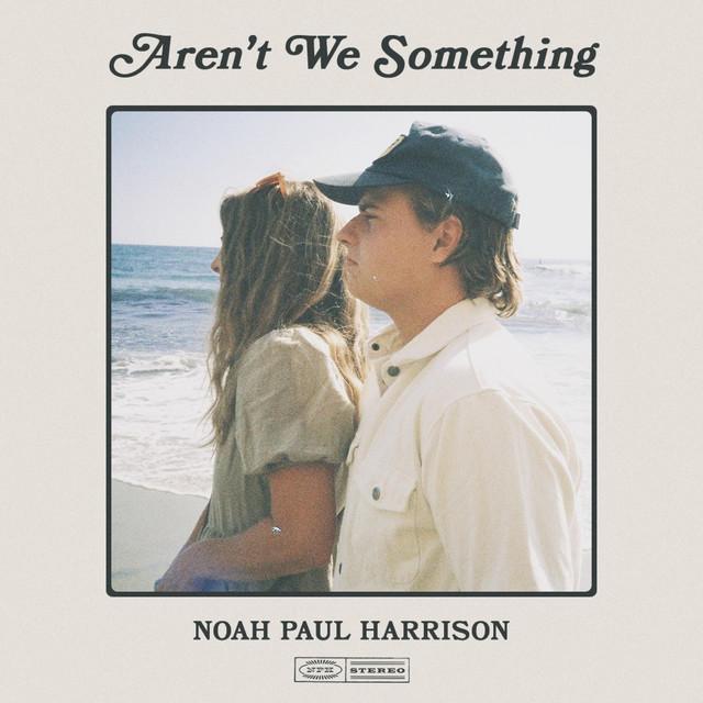 Noah Paul Harrison - Aren't We Something