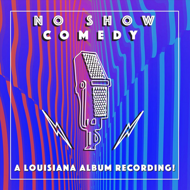 No Show Comedy: A Louisiana Album Recording