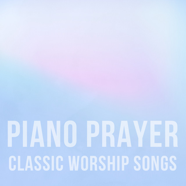 Classic Worship Songs By Piano Prayer On Spotify