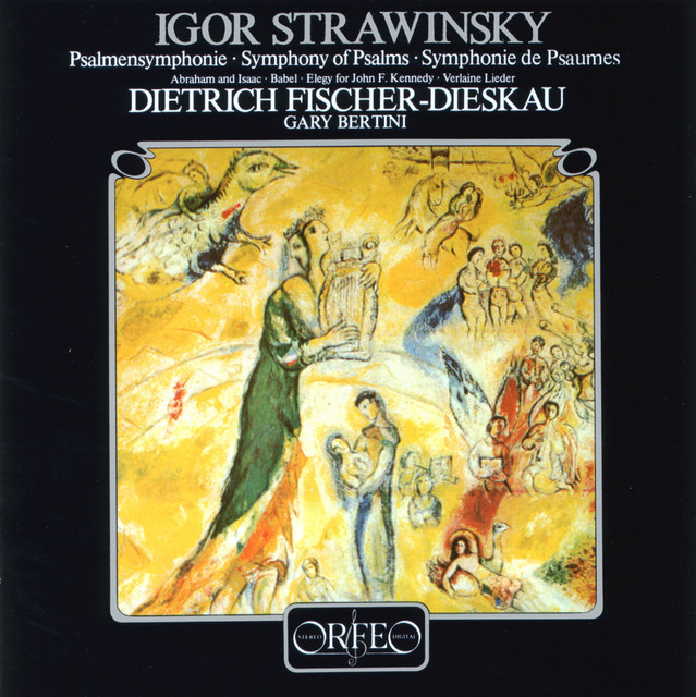 Stravinsky: Symphony of Psalms, 2 Poèmes de Paul Verlaine, Babel, Abraham and Isaac & Elegy for J.F.K.