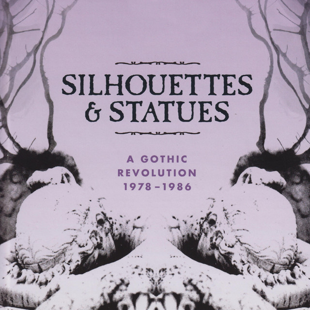 Silhouettes & Statues (A Gothic Revolution 1978 - 1986)
