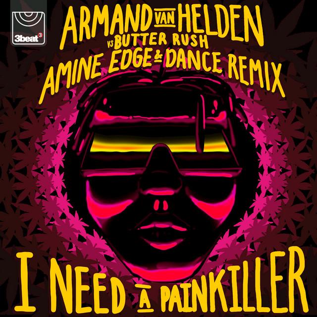 I need a painkiller (Amine Edge & DANCE Remix) - Armand Van Helden vs Butter Rush
