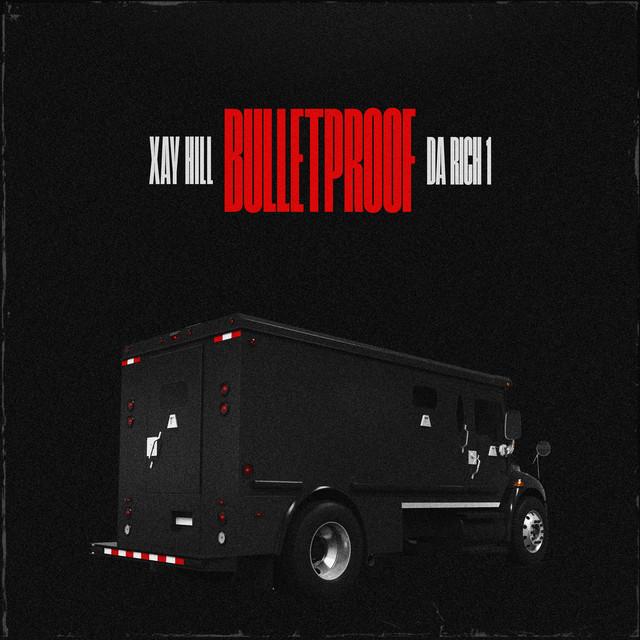 Xay Hill, Da Rich 1 - Bulletproof