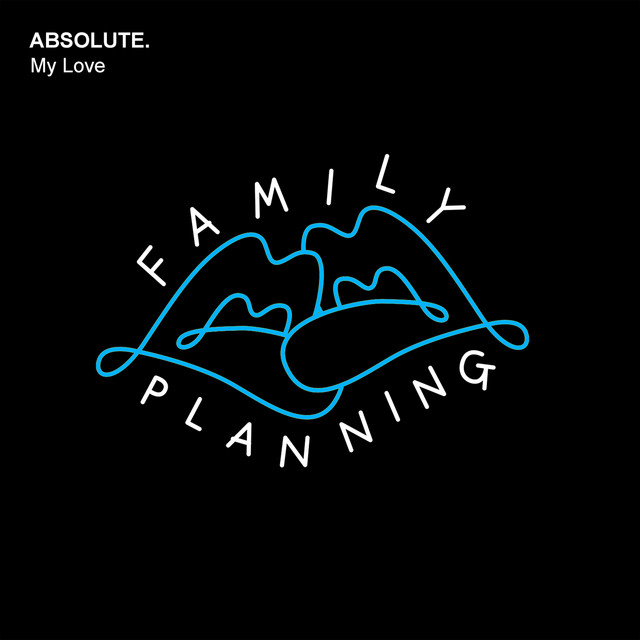ABSOLUTE. – My love
