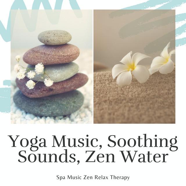 Yoga Music, Soothing Sounds, Zen Water