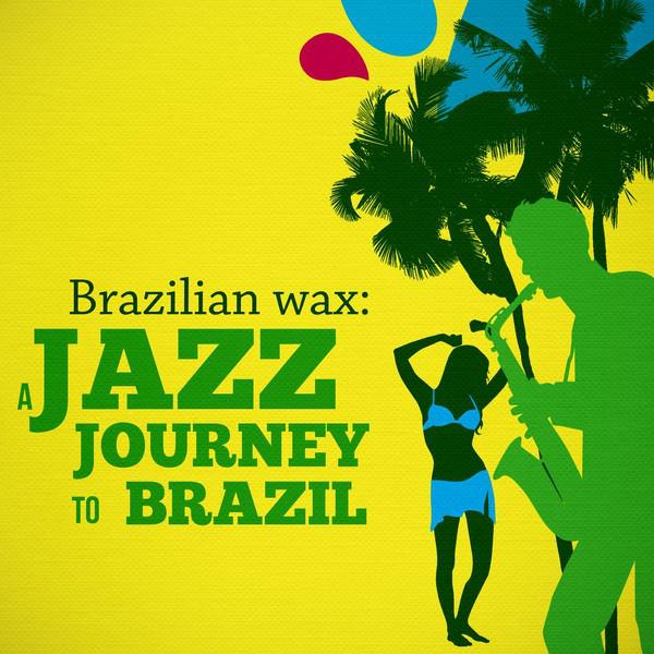 Brazilian Wax - A Jazz Journey to Brazil
