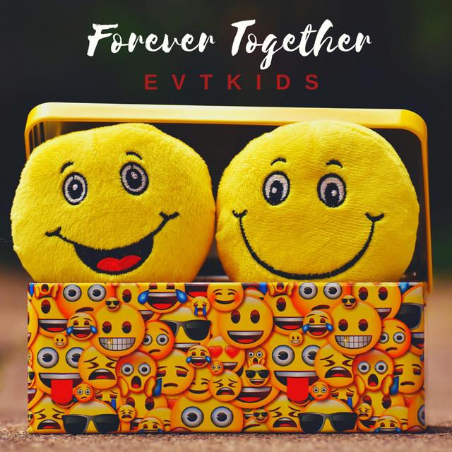 Forever Together by EVT Kids