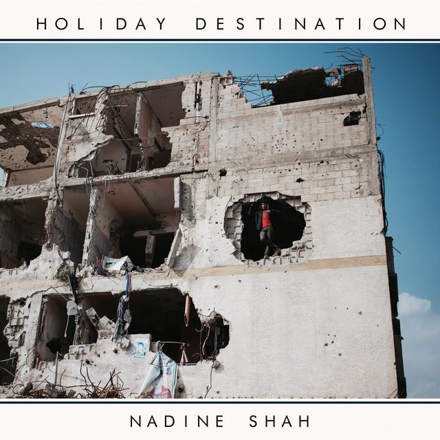 Nadine Shah  Holiday Destination :Replay