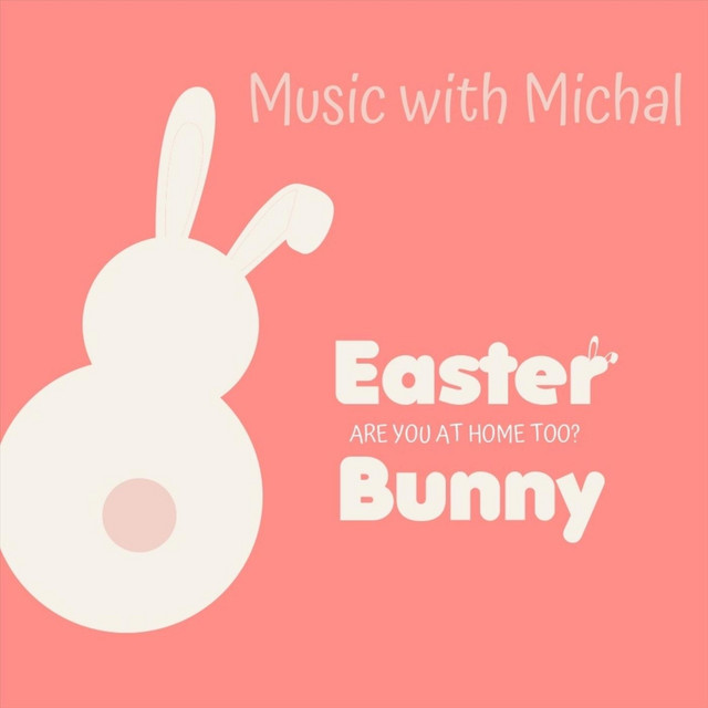 Easter Bunny (Are You at Home Too?) by Music with Michal