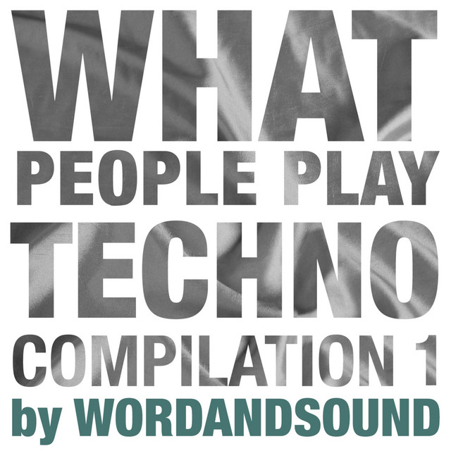 What People Play Techno Compilation 1 by Wordandsound