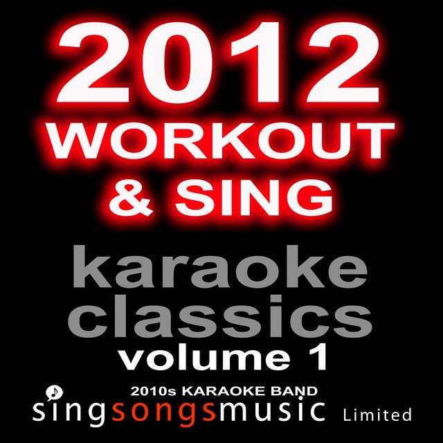 2012 Workout & Sing Karaoke Classics Volume 1