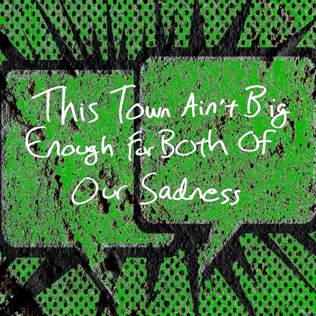 This Town Ain't Big Enough for Both of Our Sadness