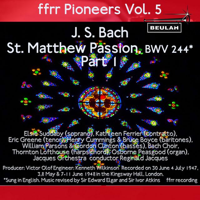 Ffrr Pioneers, Vol. 5: J. S. Bach - St. Matthew Passion, BWV 244, Pt. 1