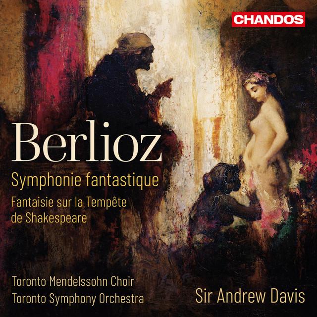Berlioz: Symphonie Fantastique & Fantaisie sur la Tempête de Shakespeare