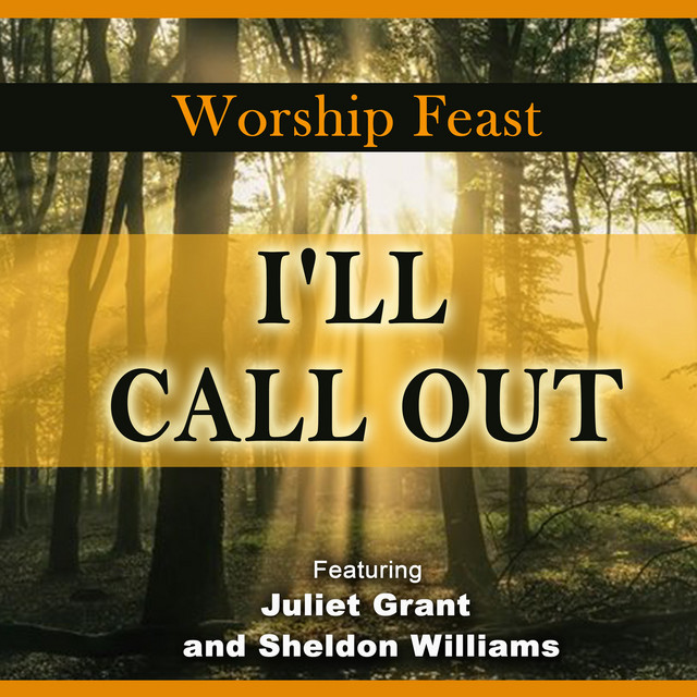 Worship Feast, Juliet Grant, Sheldon Williams - I'll Call Out