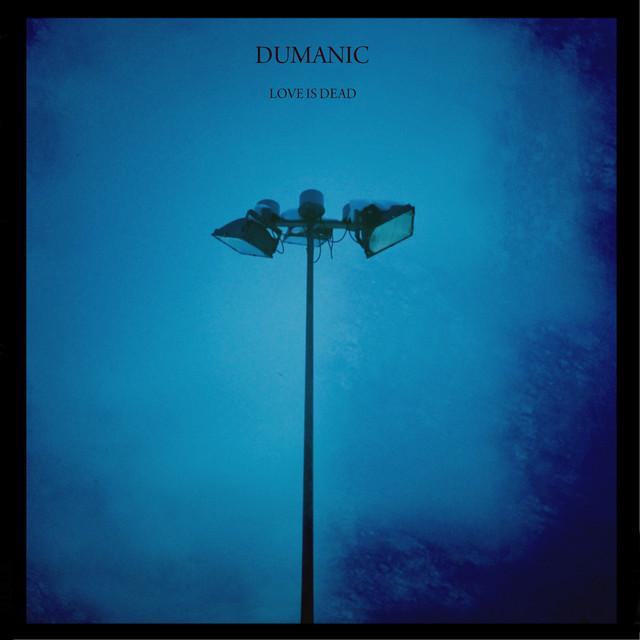 Love is Dead by Dumanic on Spotify
