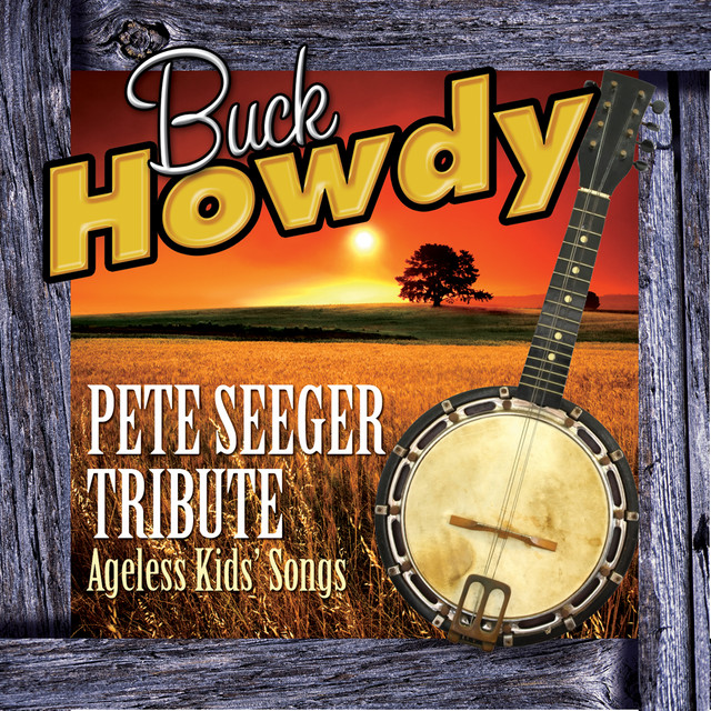 Pete Seeger Tribute - Ageless Kids' Songs by Buck Howdy