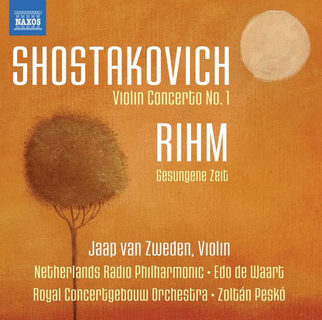 Shostakovich: Violin Concerto No. 1 - Rihm: Gesungene Zeit