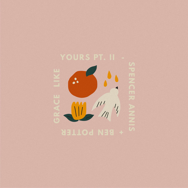 Spencer Annis, Ben Potter - Grace Like Yours Pt. II
