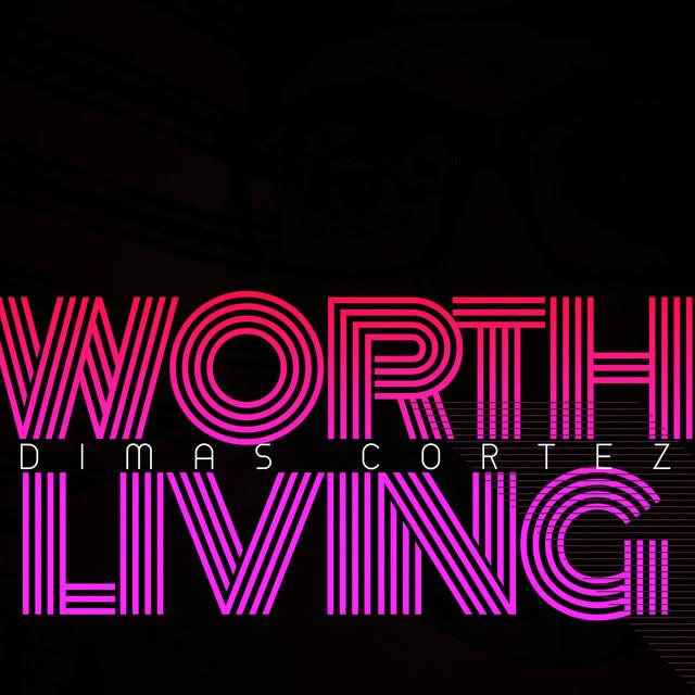 Dimas Cortez - Worth Living