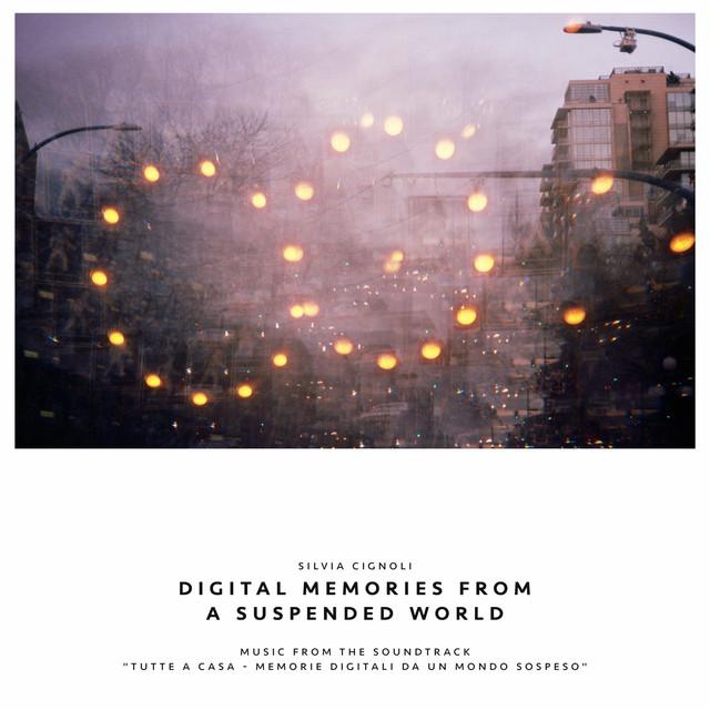 """Digital Memories from a Suspended World (Music from the Soundtrack """" Tutte a casa - Memorie digitali da un mondo sospeso"""")"""